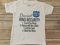 Personalized Ring Security Badge T Shirt or Onesie. name Personalized shirts custom made wedding bride groom bridesmaid maid of honor flower girl petal princess ring bearer ring security wedding party eat the cake dance with the ladies girls steal the show