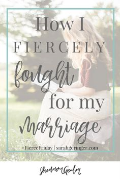 Fiercely Fighting for my Marriage {Fierce Friday} http://shannongeurin.com/fiercely-fighting-marriage/