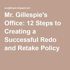 Mr. Gillespie's Office: 12 Steps to Creating a Successful Redo and Retake Policy