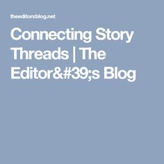 Connecting Story Threads | The Editor's Blog