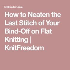How to Neaten the Last Stitch of Your Bind-Off on Flat Knitting | KnitFreedom