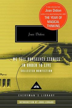 "We Tell Ourselves Stories In Order To Live by Joan DidionDidion is the patron saint of literary women, so yes, you should read everything she's ever written. This collection of her nonfiction includes ""Goodbye to All That,"" one of the most famous essays ever written about New York City, and a must-read if you live there."