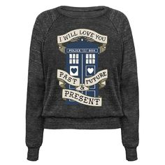 Doctor Who Love Past Future Present - In love with a time lord is forever. Past, Future and Present because you can travel any where, when and never ask why. <--- I want this in a XXL so it's roomy