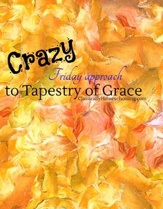 I use a crazy Friday approach to Tapestry of Grace to ensure a peaceful next week
