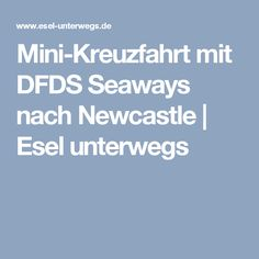 Mini-Kreuzfahrt mit DFDS Seaways nach Newcastle   Esel unterwegs