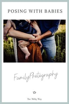 """Family Photography Inspiration - Posing with Babies - The Milky Way 