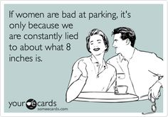 Funny Confession Ecard: If women are bad at parking, it's only because we are constantly lied to about what 8 inches is.