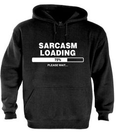 Sarcasm loading, please wait. Sarcastic Shirts, Funny Shirt Sayings, Sarcastic Humor, Shirts With Sayings, Funny Shirts, Funny Jokes, Funny Hoodies, Shirt Quotes, Epic Hoodies