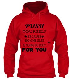 Push Yourself Because No One Else Is Going To Do It  For You Red Sweatshirt Front