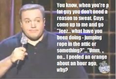 Kevin James - Sweat the Small Stuff. This guy is probably my favorite comedian! Hilarious!!!