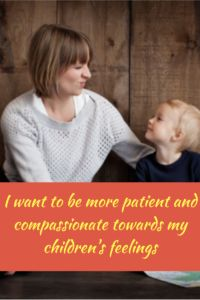 i-want-to-be-more-patient-and-compassionate-towards-my-childrens-feelings