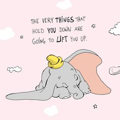 The very things that hold you down are going to lift you up. ❤️ The very things that hold you down are going to lift you up. Disney Dream, Disney Love, Disney Art, Dumbo Quotes, Movie Quotes, Disney Princess Quotes, Disney Quotes, Lifting Quotes, Disney Phone Wallpaper