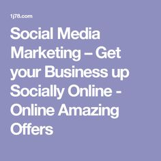 Social Media Marketing – Get your Business up Socially Online - Online Amazing Offers
