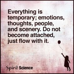 yes everything is not permanent in this world! Yoga Quotes, Me Quotes, Wisdom Quotes, Funny Quotes, Spirit Science Quotes, Attachment Quotes, Emotional Detachment, Temporary People, Everything Is Temporary