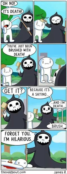 Brushed by death. XD
