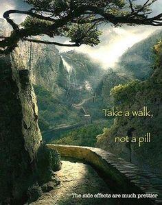take a walk, not a pill