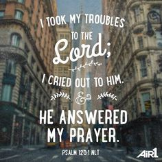 I took my troubles to the LORD; I cried out to him and he answered my prayer. (Psalms 120:1 NLT) #scripture4atm