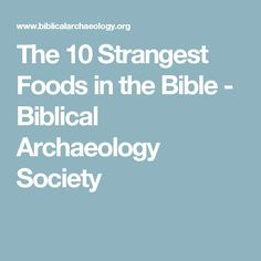 The 10 Strangest Foods in the Bible - Biblical Archaeology Society