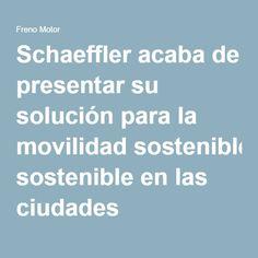 Schaeffler acaba de presentar su solución para la movilidad sostenible en las ciudades