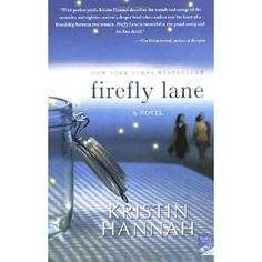 Firefly Lane - Kristin Hannah  Great read!