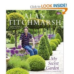 My Secret Garden: A Personal Tour of My Own Private Plot: Alan Titchmarsh, Jonathan Buckley: 9781849900584: Amazon.com: Books