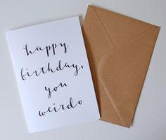 Happy Birthday You Weirdo / Greetings Card / A5 / Calligraphy / Hand-lettering
