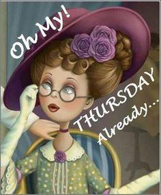 Oh My! Thursday Already thursday quotes Thursday Greetings, Happy Thursday Quotes, Thankful Thursday, Good Morning Greetings, Happy Quotes, Happy Friday, Thursday Meme, Happy Tuesday, Throwback Thursday