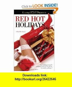 Red Hot Holidays (Elloras Cave Presents) (9781439148709) Shelby Reed, Shiloh Walker, Lacey Alexander , ISBN-10: 1439148708  , ISBN-13: 978-1439148709 ,  , tutorials , pdf , ebook , torrent , downloads , rapidshare , filesonic , hotfile , megaupload , fileserve