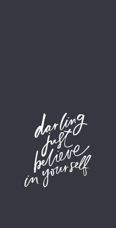 Darling, just believe in yourself