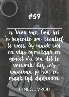 Fynbos Vrou.. Wisdom Quotes, Qoutes, Afrikaans Quotes, Christian Inspiration, Positive Thoughts, Beautiful Words, Proverbs, Letter Board, Inspirational Quotes