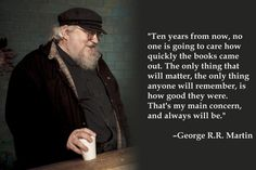 12 Lessons George R.R. Martin Has Taught Us About Writing. Well maybe not in 10 years, but people sure feel like it has taken forever for you to write these books.