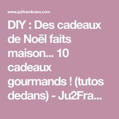 DIY : Des cadeaux de Noël faits maison... 10 cadeaux gourmands ! (tutos dedans) - Ju2Framboise