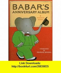 Babars Anniversary Album 6 Favorite  (9780394848136) Jean De Brunhoff, Laurent De Brunhoff, Maurice Sendak , ISBN-10: 0394848136  , ISBN-13: 978-0394848136 ,  , tutorials , pdf , ebook , torrent , downloads , rapidshare , filesonic , hotfile , megaupload , fileserve