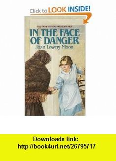 In The Face of Danger (Orphan Train Adventures) (9780440227052) Joan Lowery Nixon , ISBN-10: 0440227054  , ISBN-13: 978-0440227052 ,  , tutorials , pdf , ebook , torrent , downloads , rapidshare , filesonic , hotfile , megaupload , fileserve