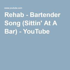 Rehab - Bartender Song (Sittin' At A Bar) - YouTube