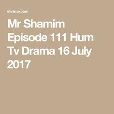 Mr Shamim Episode 111 Hum Tv Drama 16 July 2017 Kosem Sultan, Geo Tv, Pakistani Dramas, December