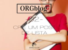 Sernaiotto | ORGblog #02: Aprenda a importância de um post de lista e como criá-lo.