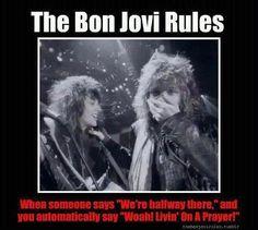 The Bon Jovi Rules... Every single time!