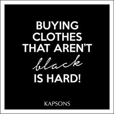 The Black Obsession!!! #Kapsons #FashionQuotes