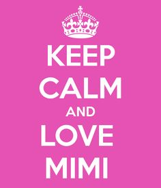 KEEP CALM AND LOVE MIMI