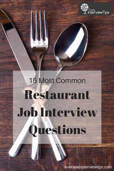 15 Most Common Restaurant interview Questions http://www.everydayinterviewtips.com/15-common-restaurant-job-interview-questions/