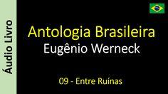Eugênio Werneck - Antologia Brasileira - 09 - Entre Ruínas
