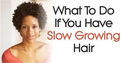 Learn what to do if you find out that you have slow growing hair. How to increase your hair growth rate for maximum growth.