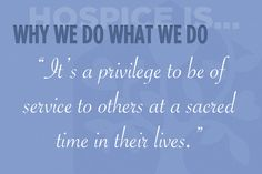 """It's a privilege to be of service to others at a sacred time in their lives."" #hospice"