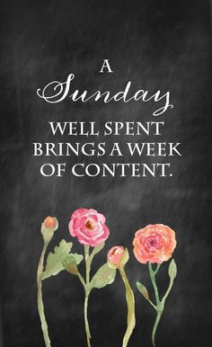 A Sunday well spent brings a week of content! Free Printable from onsuttonplace.com. Use for DIY Wall Art, cards, crafts, screensavers.