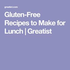 Gluten-Free Recipes to Make for Lunch | Greatist