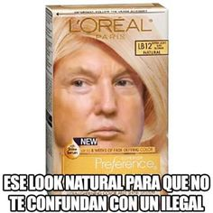 Ese look natural para que no te confundan con un ilegal #meme #DonaldTrump #loreal