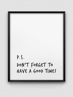 Have a good time print // motivational poster // black and white home decor print // modern wall decor // typographic print P. DON'T FORGET TO HAVE A GOOD TIME - an inspirational, typographic print in black and white, available in a variety of sizes - White Wall Art, White Home Decor, Black Decor, Modern Wall Decor, Motivational Posters, Minimalist Poster, White Houses, Statements, Typography Poster