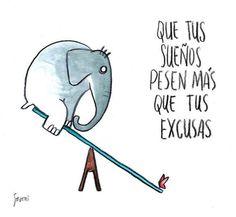 Que tus sueños pesen más que tus excusas*