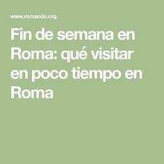 Fin de semana en Roma: qué visitar en poco tiempo en Roma